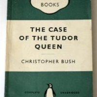 The Case Of The Tudor Queen by Christopher Bush