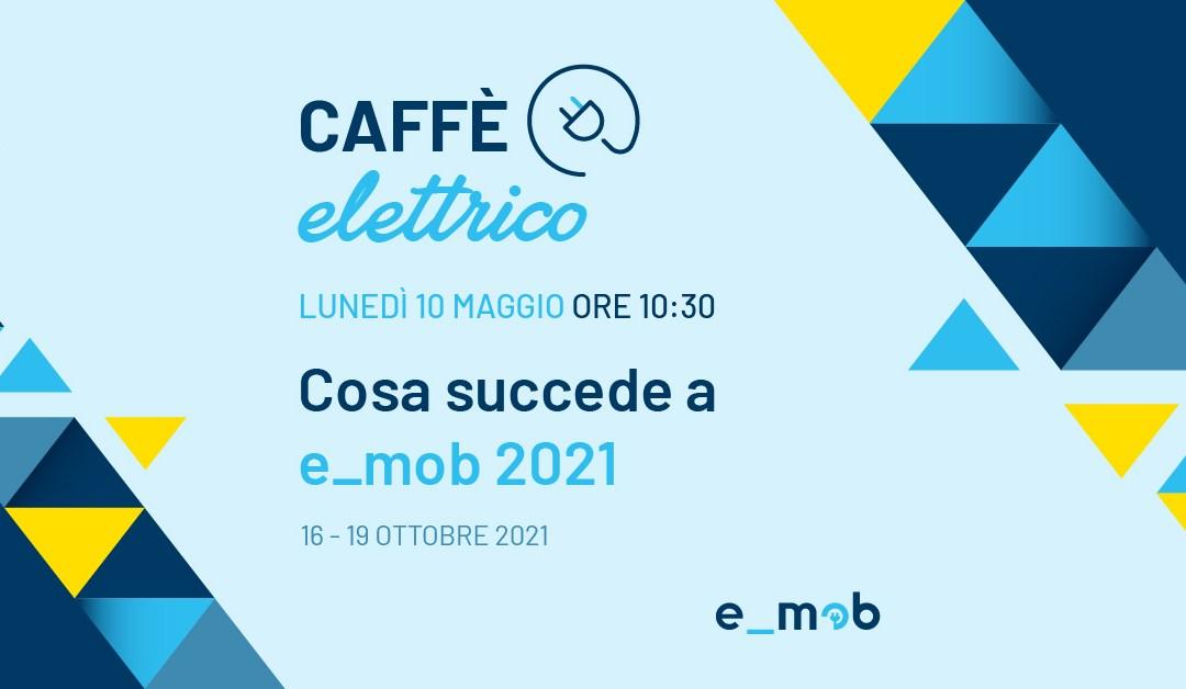 """Segna la data: Caffè Elettrico """"Cosa succede a e_mob 2021"""""""