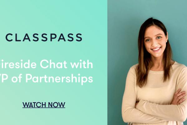 Webinar: Fireside Chat with ClassPass' VP of Partnerships