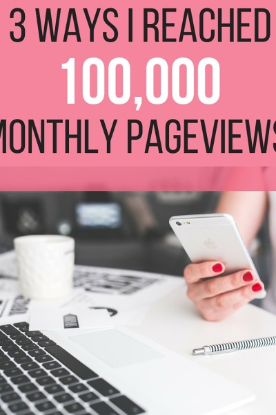 3 Ways I Reached 100,000 Monthly Pageviews