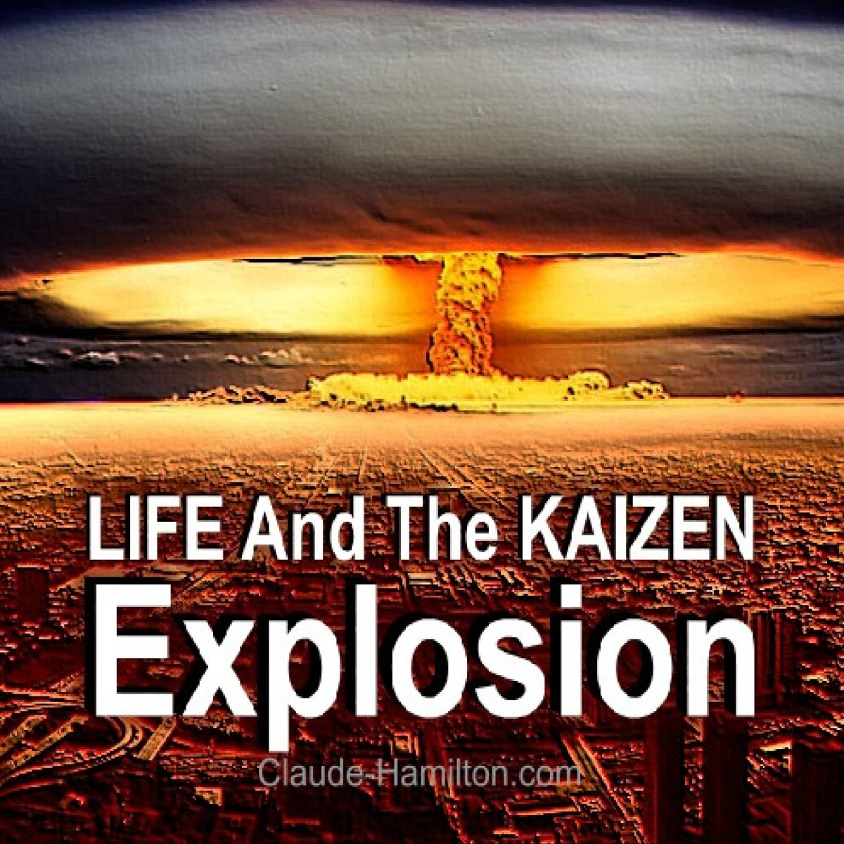 LIFE And The KAIZEN Explosion