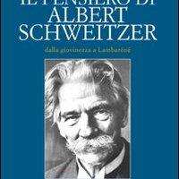 Il pensiero di Albert Schweitzer, dalla giovinezza a Lambaréné