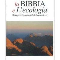 La Bibbia e l'ecologia. Riscoprire la comunità della creazione