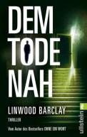 Dem Tode nah - Linwood Barclay (5/5) 512 Seiten