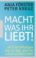 Macht, was ihr liebt - Anja Förster & Peter Kreuz (4/5) 208 Seiten