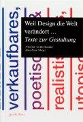 Weil Design die Welt verändert, Texte zur Gestaltung - Friedrich von Borries und Jesko Fezer (3/5) 237 Seiten