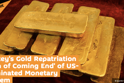 Turkey's Gold Repatriation 'Sign of Coming End' of US-Dominated Monetary System