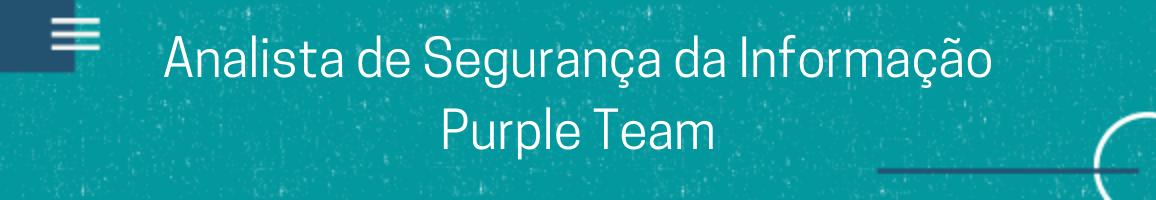 banner vaga Analista de Segurança da Informação - Purple team