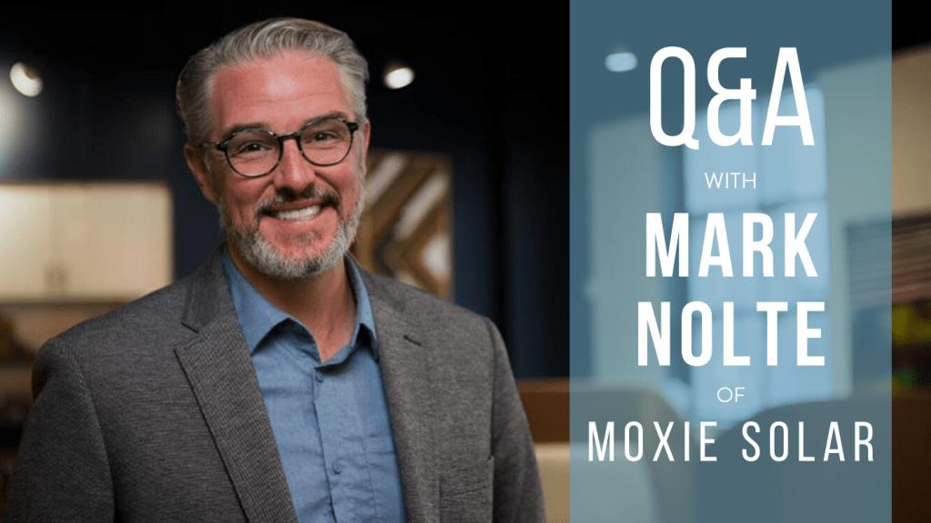 Mark Nolte, President of Moxie Solar