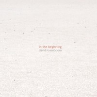 David Rosenboom - In the Beginning