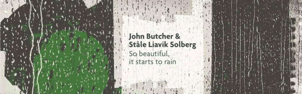 Tor Hammerø  Blogg – John Butcher | Ståle Liavik Solberg – So Beautiful, it Starts to Rain
