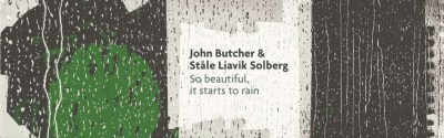Expresso – John Butcher | Ståle Liavik Solberg – So Beautiful, it Starts to Rain ****