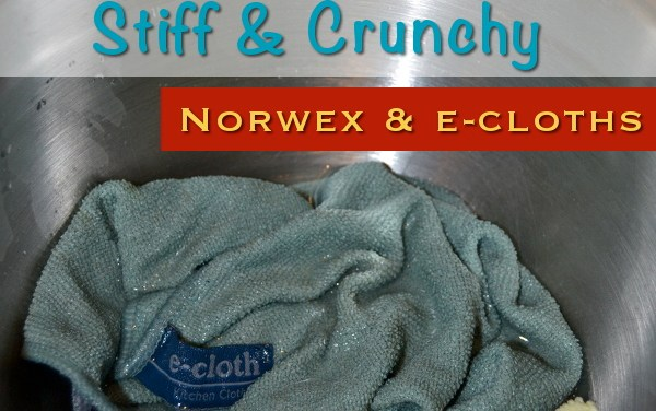 How to Fix Crunchy or Stiff Norwex and e-cloth Cloths