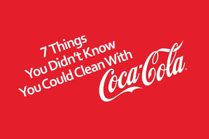 7 Things You Didnt Know You Could Clean With Cola  Clean