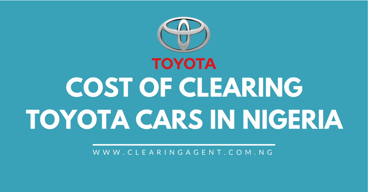 Cost of Clearing Toyota Cars in Nigeria 2018