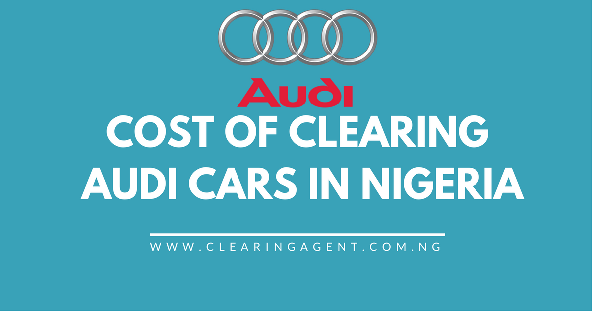 Cost of Clearing Audi Cars in Nigeria