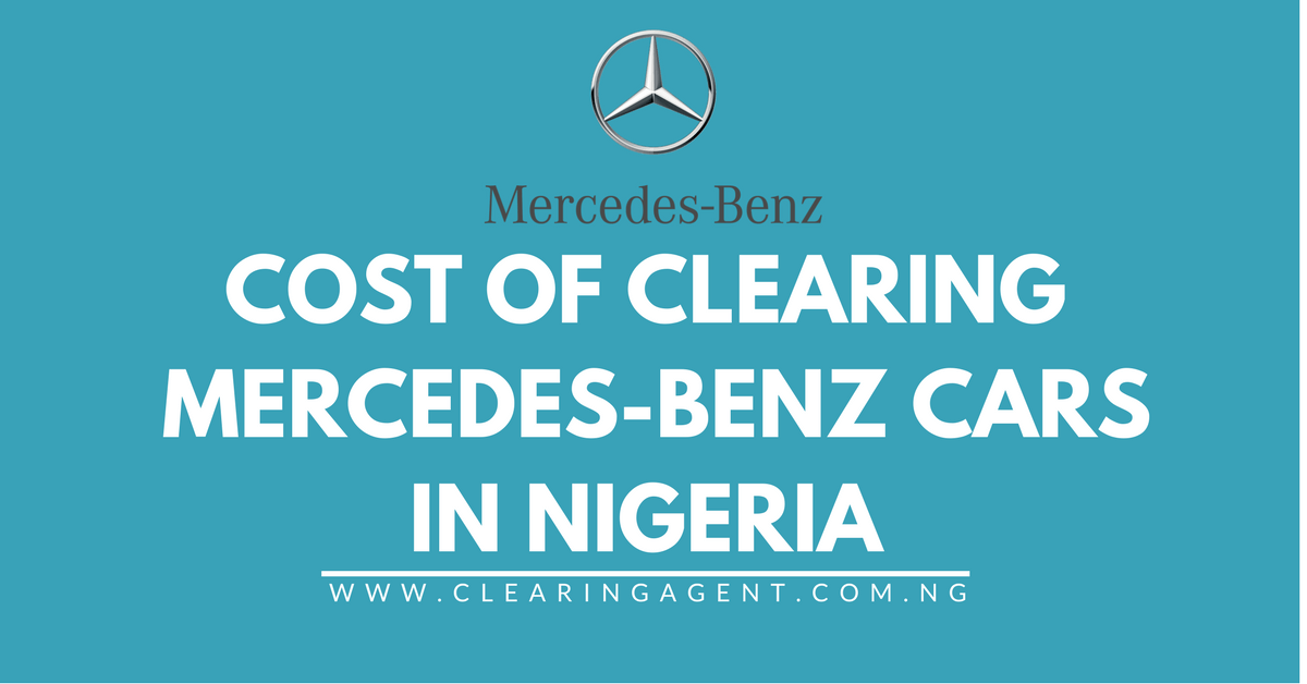 Cost of Clearing Mercedes-Benz Cars in Nigeria 2019