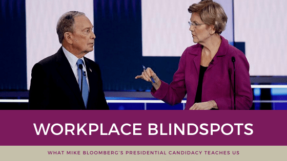 Workplace Blind Spots & Michael Bloomberg's Candidacy for President