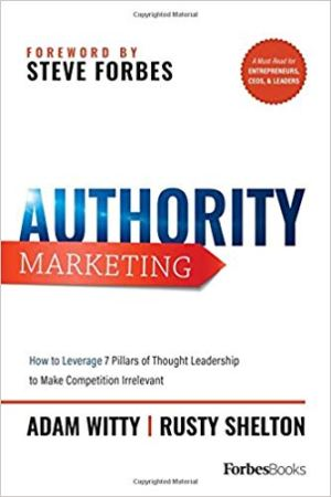 Adam Witty '03 and Rusty Shelton Authority Marketing: How to Leverage 7 Pillars of Thought Leadership to Make Competition Irrelevant (ForbesBooks) explores the seven pillars of authority marketing to help readers succeed as thought leaders in their fields.