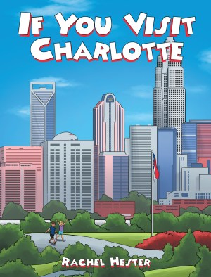 Rachel Hester Moore '13 If You Visit Charlotte (Page Publishing) is a children's book that takes kids on a journey through the Queen City, showing off the city's highlights and teaching them about new places.