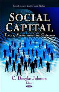 C. Douglas Johnson Social Capital- Theory, Measurement and Outcomes