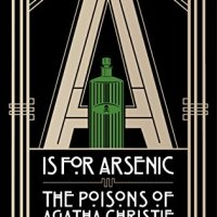 A is for Arsenic: The Poisons of Agatha Christie - Kathryn Harkup