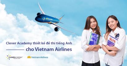 CLEVER ACADEMY HỢP TÁC THIẾT KẾ ĐỀ THI TIẾNG ANH CHO VIETNAM AIRLINES