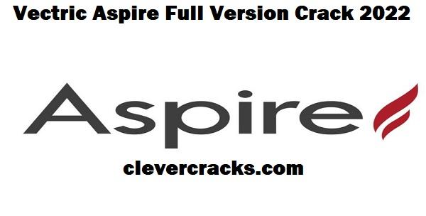 Vectric Aspire (Crack) + License Code Full Download [2022] Win-MAC!