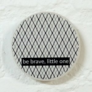 Be Brave - 10cm Circle Quirky Quote