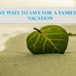 Creative Ways to Save For a Family Summer Vacation