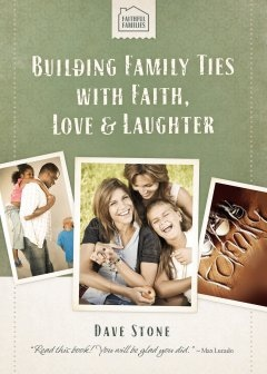 Building Family ties, with Faith, Love, & Laughter