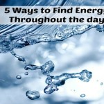 5 Ways to Find Energy Throughout the day