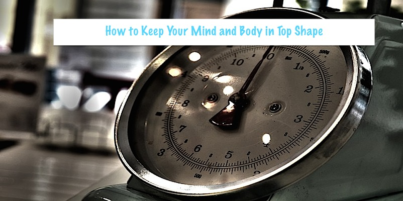 How to Keep your mind and body in top shape