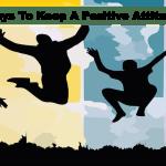 7 Ways To Keep A Positive Attitude