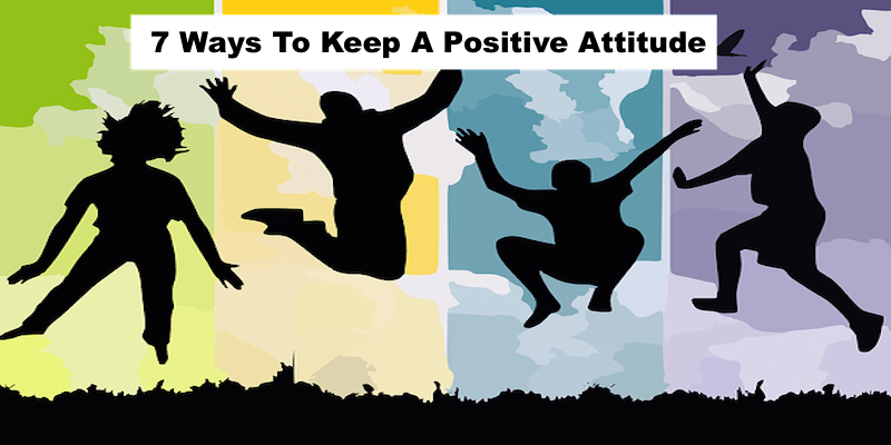 7 Ways to Keep A Positive Attitude #healthyliving