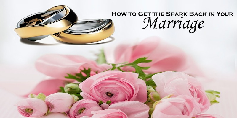 Tips on How to Get the Spark Back in Your Marriage