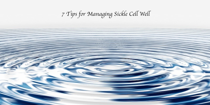 7 tips that help with Managing Sickle Cell #30forSickleCell #sicklecellanemia