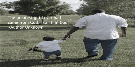 Father #quote: The greatest gift I ever had Came from God; I call him Dad! ~Author Unknown