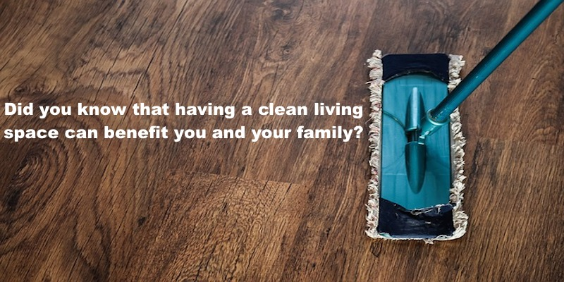 Did you know that having a clean living space can benefit you and your family?