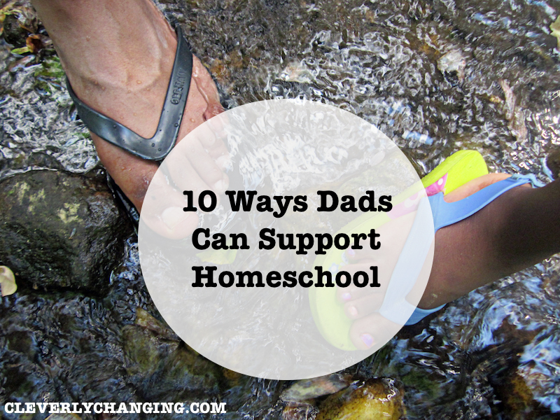10 ways to get dad involved in your #homeschool via @CleverlyChangin