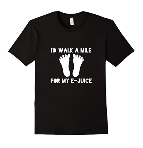 'd Walk a Mile for My E-Juice Vape Shirt