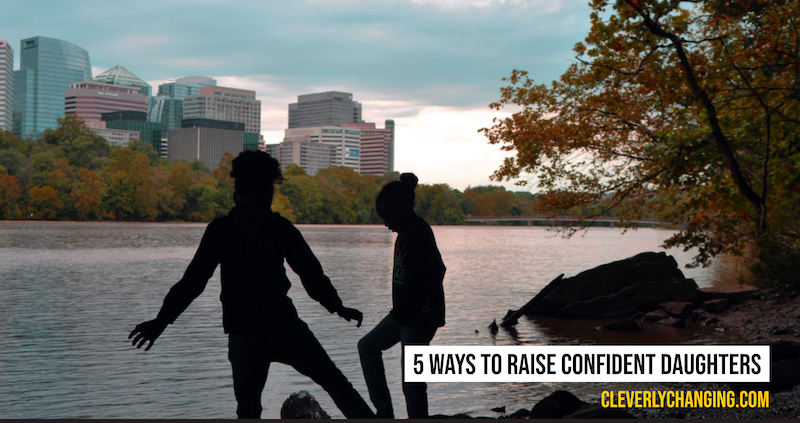 5 Ways I Am Trying to Raise Confident Daughters