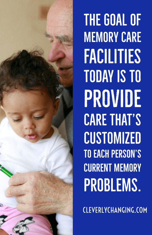 The goal of memory care facilities today is to provide care that's customized to each person. It also takes their current memory problems into consideration