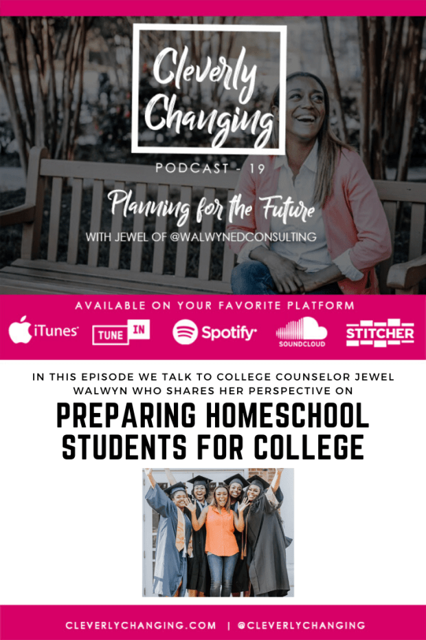 Preparing homeschool students for college | The CleverlyChanging Podcast Episode 19 with College Counselor Jewel Walwyn