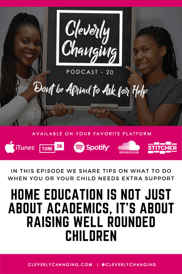 Home education is not just about academics, it's about raising well rounded children | The CleverlyChanging Homeschool Podcast Episode 20