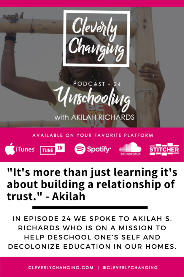 Unschooling with Akilah Richards a conversation about self-directed learning on the Cleverly Changing Podcast