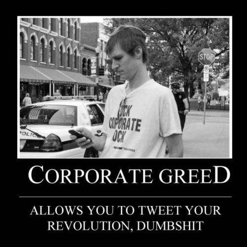 "Yeah, that evil ""Corporate Greed"""
