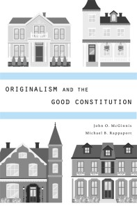 "Some Thoughts on McGinnis & Rappaport's ""Originalism and the Good Constitution"""