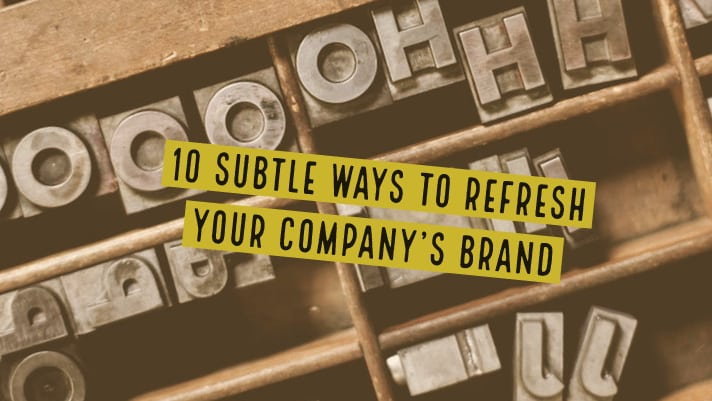 10 subtle ways to refresh your brand