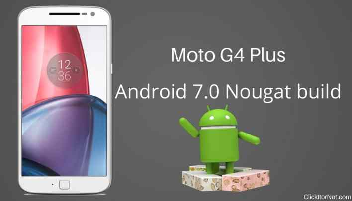 Nougat build for the Moto G4 Plus